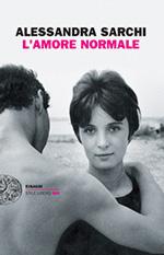"""Copertina de """"L'amore normale"""" di Alessandra Sarchi"""