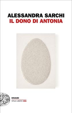 """Copertina de """"Il dono di Antonia"""" di Alessandra Sarchi"""